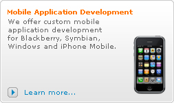 Mobile Application Development: We offer custom mobile application development for Blackberry, Symbian, Windows and iPhone Mobile.